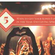 5 Ways to Get Your Super Fans in the Year-End Giving Spirit