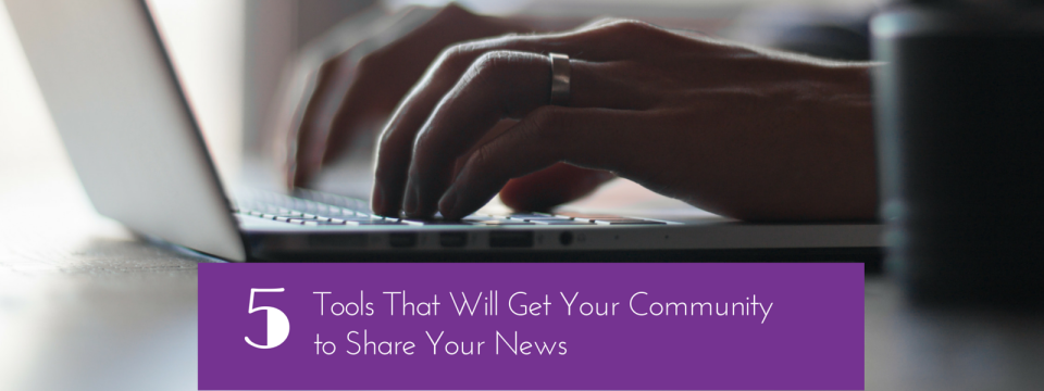 5 Tools That Will Get Your Community to Share Your News