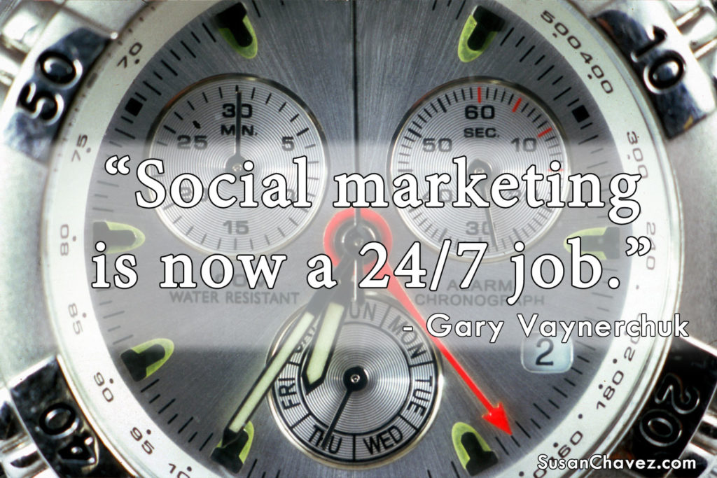 """Social marketing is now a 24/7 job."" - Gary Vaynerchuk"