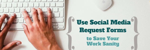 Use Social Media Request Forms to Save Your Work Sanity